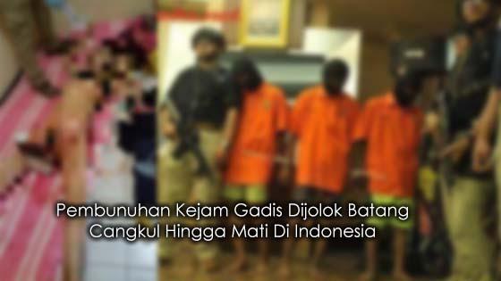 Kisah Sebenar Pembunuhan Kejam Gadis Dijolok Batang Cangkul Hingga Mati Di Indonesia