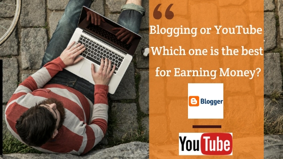 Blogging or YouTube | Which one is the best for Earning Money