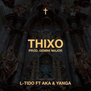 L-Tido – THIXO ft. AKA X Yanga