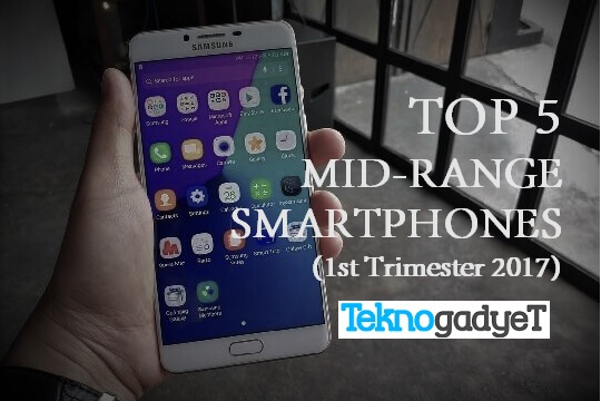 Top 5 Mid-Range Smartphones Released in 1st Trimester of 2017 in PH