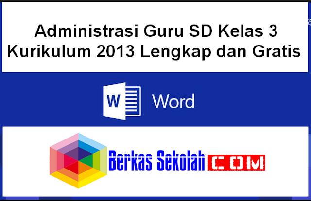 Download Administrasi Guru SD Kelas 3 Kurikulum 2013 Lengkap dan Gratis