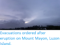 Evacuations ordered after eruption on Mount Mayon, Luzon Island.