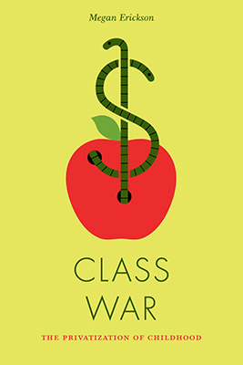 Class War: The Privatization of Childhood by Megan Erickson