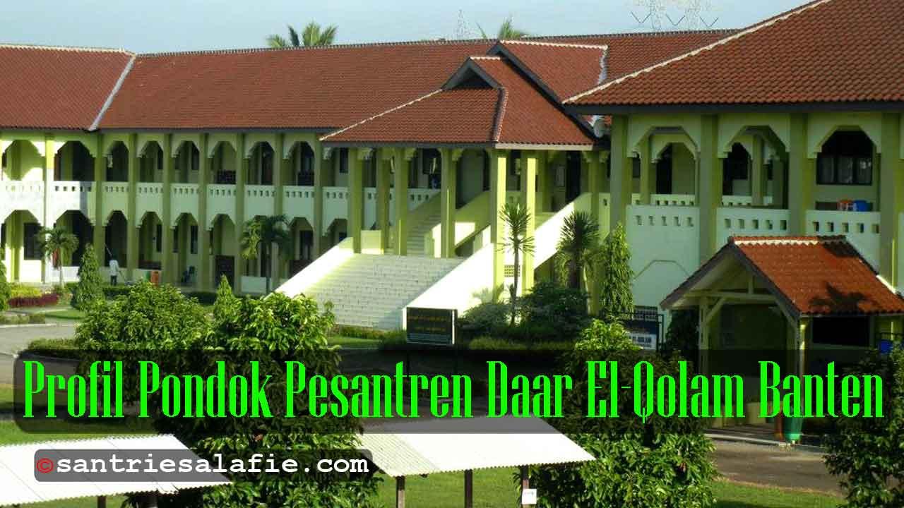 Profil Pondok Pesantren Daar el Qolam Banten by Santrie Salafie