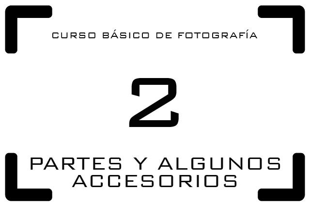 Curso Básico de Fotografía - 2. Partes y algunos accesorios