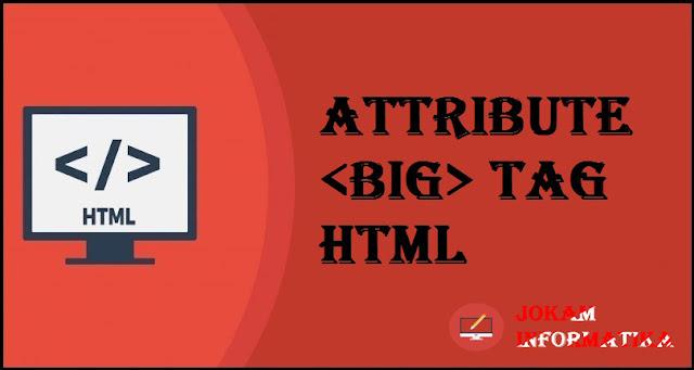 Dasar Atribut Tagging <big> Pada Bahasa Pemrograman HTML - JOKAM INFORMATIKA