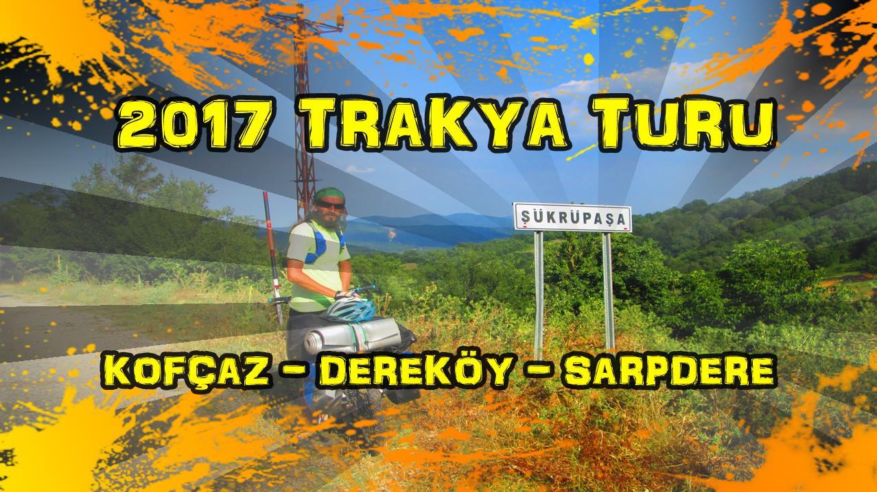 2017/07/09 Trakya Turu 2. Gün (Kırklareli/Kofçaz - Kırklareli/Sarpdere)