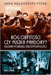 http://lubimyczytac.pl/ksiazka/305468/rog-obfitosci-czy-puszka-pandory-kultura-w-drugiej-rzeczypospolitej