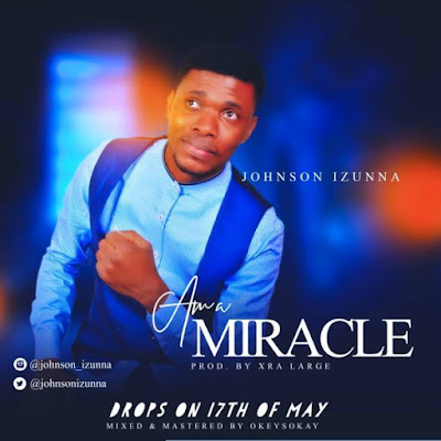 Johnson Izunna – Am A Miracle