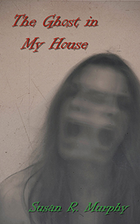 The Ghost in My House by Susan R. Murphy
