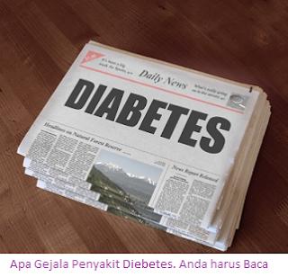 Apa Gejala Penyakit Diebetes. Anda harus Baca