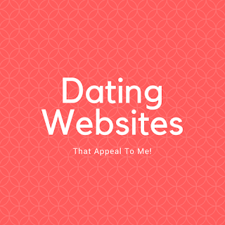 Dating Websites That Appeal To Me!