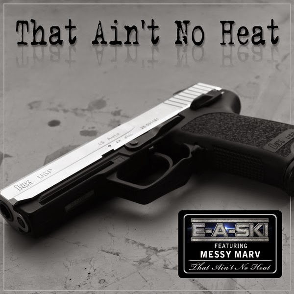 E-A-Ski - That Ain't No Heat (feat. Messy Marv) - Single Cover
