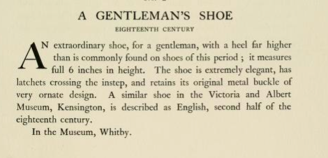 "A gentleman's shoe. Eighteenth century. ""An extraordinary shoe, for a gentleman, with a heel far higher than is commonly found on shoes of this period; it measures full 6 inches in height. ..."""