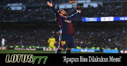 'Apapun Bisa Dilakukan Messi'