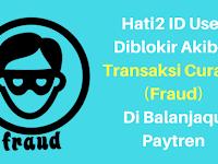 Hati2 User ID Diblokir Akibat Transaksi Curang (Fraud) di Belanjaqu Paytren