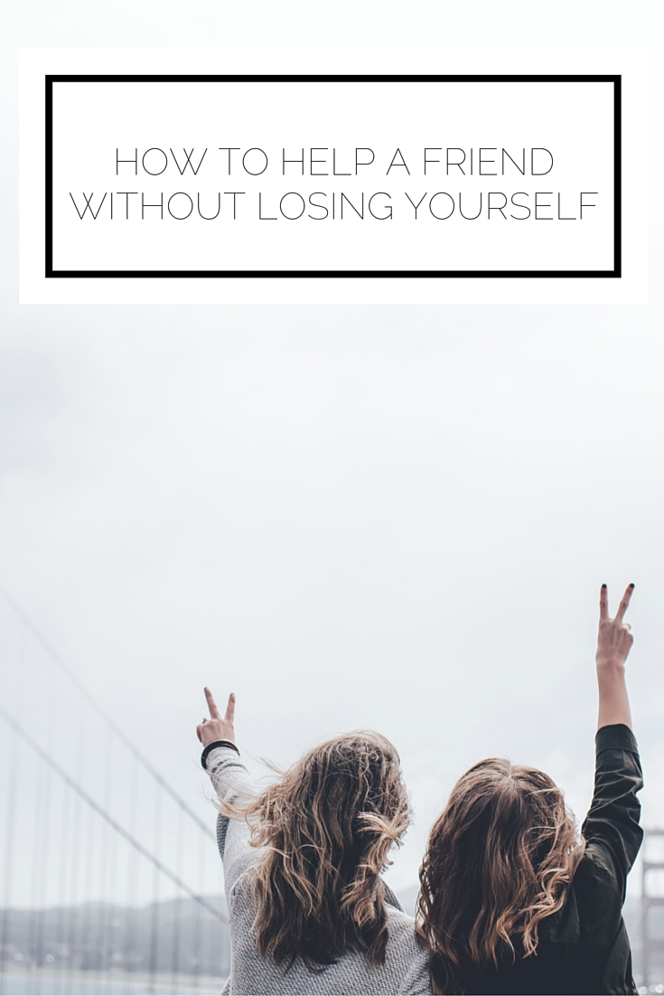 Click to read now or pin to save for later! Sometimes when your friend is going through a tough time it can take a lot out of you. Here's how to help her without losing yourself
