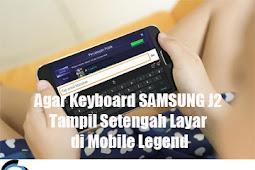 Agar Keyboard SAMSUNG J2 Tampil Setengah Layar di Mobile Legend