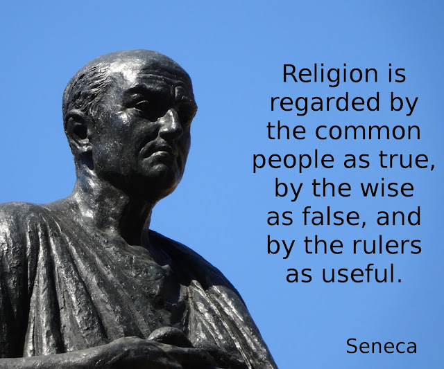 Seneca: Religion is regarded by the common people as true, by the wise as false, and by the rulers as useful.