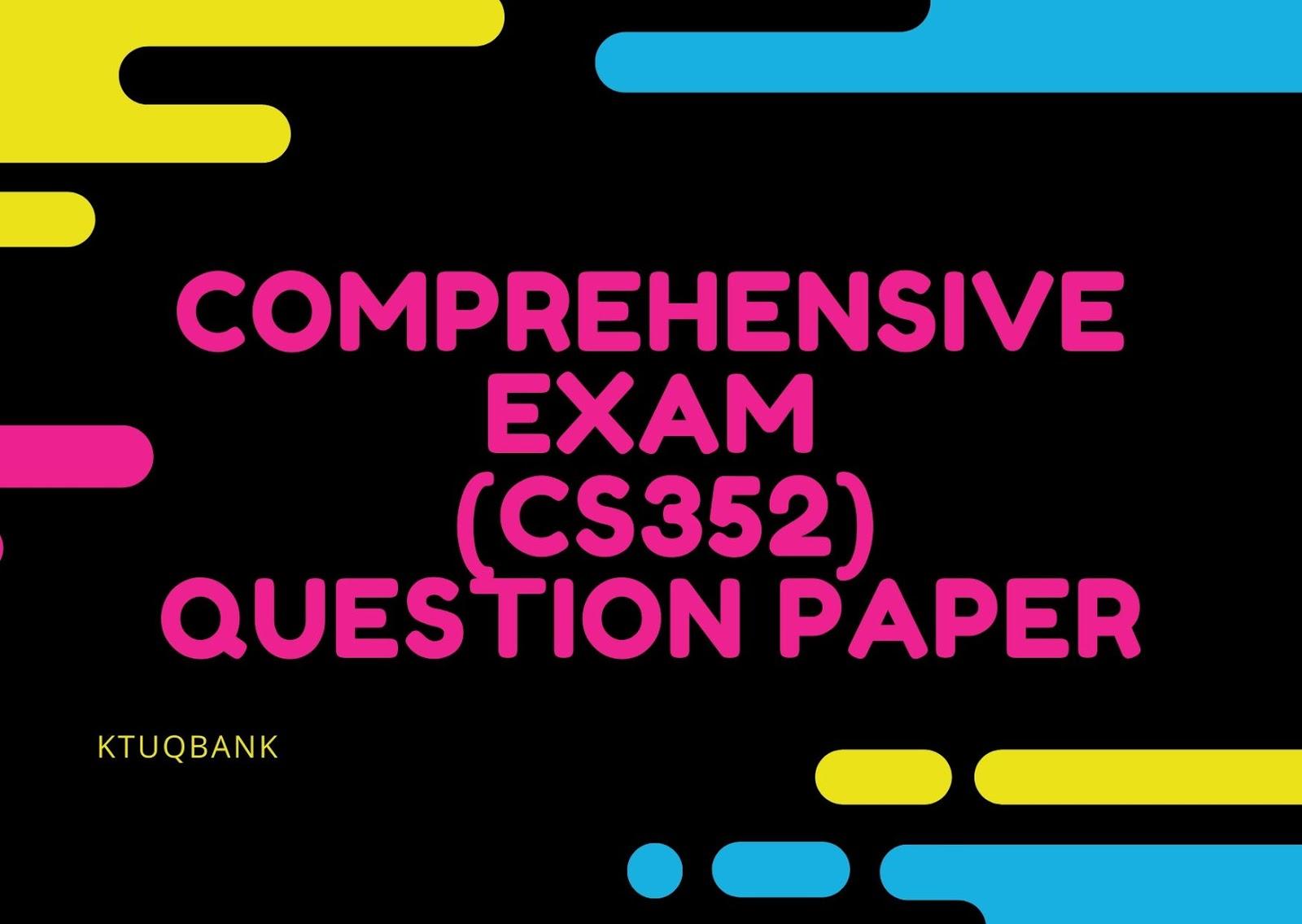 Comprehensive Exam | CS352 | Question Papers (2015 batch)