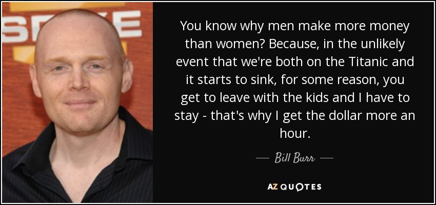 Bill jokes about why men get paid a higher wage