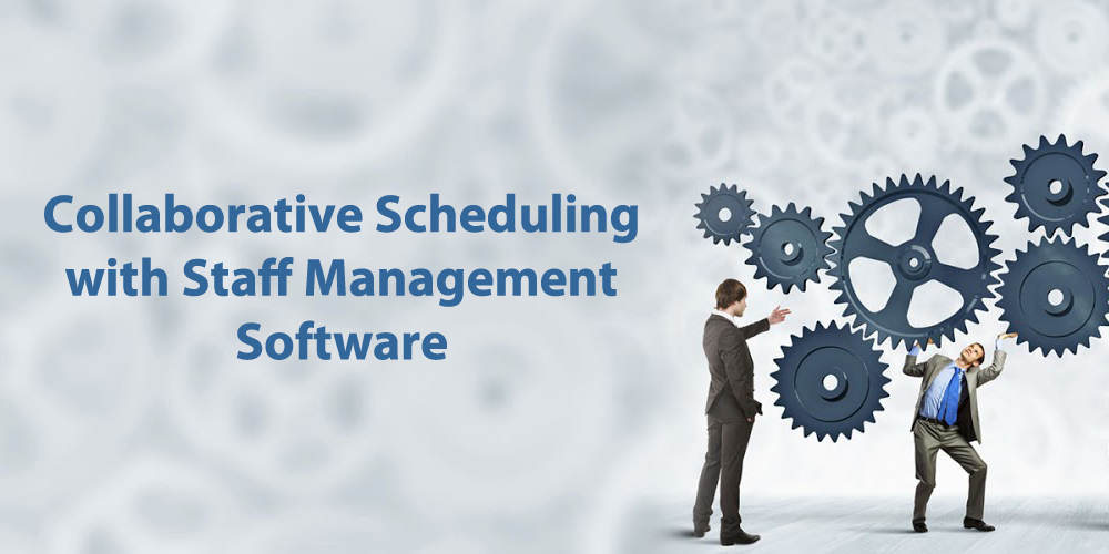 Collaborative Scheduling with Staff Management Software
