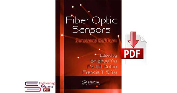Fiber Optic Sensors Second Edition by Shizhuo Yin and Paul B. Ruffin and Francis T. S. Yu pdf free Download