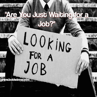 waiting for a job?