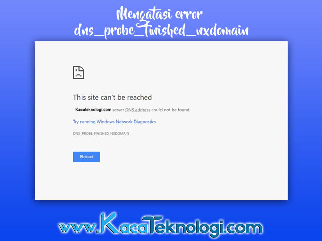 cara mengatasi DNS_PROBE_FINISHED_BAD_CONFIG, DNS_PROBE_FINISHED_NXDOMAIN Web page not available atau This site can't be reached Google Chrome di PC dan Android mudah. dan apa saja penyebab nya ?