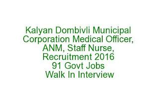 Kalyan Dombivli Municipal Corporation Medical Officer, ANM, Staff Nurse, Recruitment 2016 91 Govt Jobs Walk In Interview