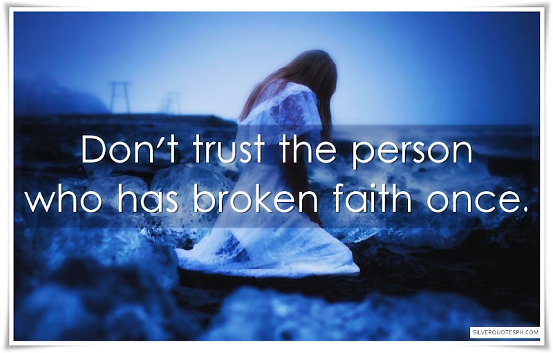 Don't Trust The Person Who Has Broken Faith Once