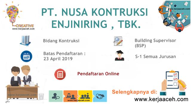 Lowongan Kerja Aceh Terbaru 2019 Gaji 11 Juta s.d 14.3 Juta  Building Supervisor (BSP) di PT NUSA Kontruksi Enjiniring