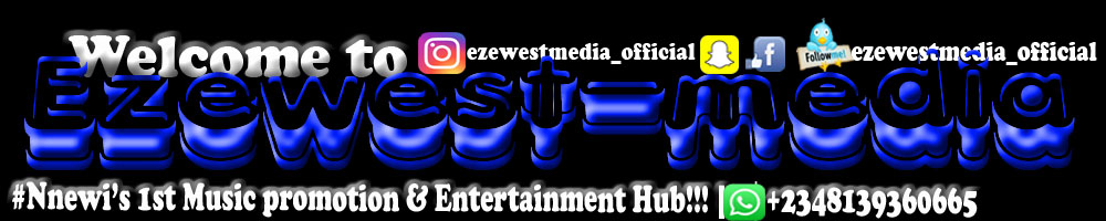 Ezewestmedia | #Nnewi's 1st Music Promotion & Entertainment Hub!