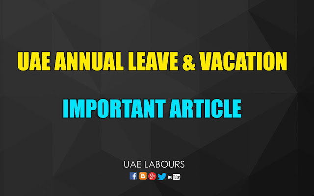 UAE annual salary rules, uae annual vacation rules,ministry of labour rules, UAE ANNUAL LEAVE LAW, UAE annual vacation law, uae law, uaelabours, uae labours, uae law, uae visa, uae annual holidays law, leave salary law, uae leave salary rules, uae air ticket rule, uae return air ticket rule, uae labor law, uae labour law