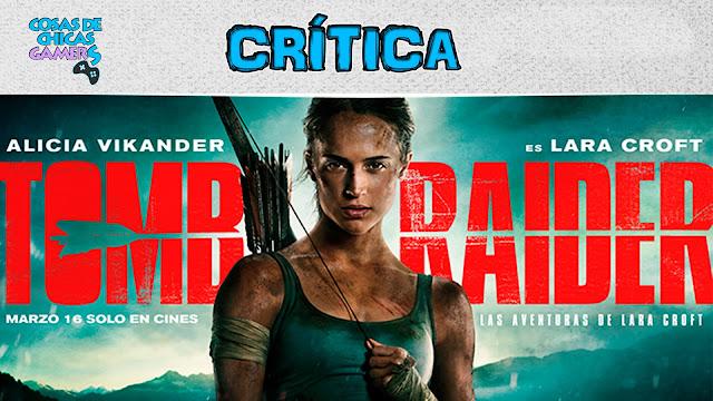 Crítica película Tomb Raider de Alicia Vikander