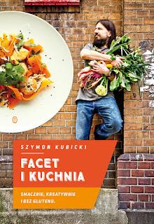Facet i kuchnia. Smacznie, kreatywnie i bez glutenu - Szymon Kubicki