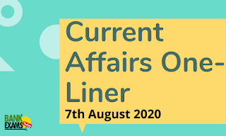 Current Affairs One-Liner: 7th August 2020