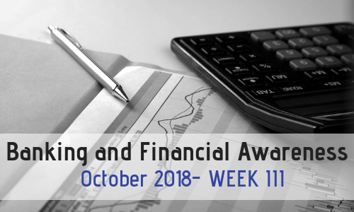 Banking and Financial Awareness October 2018: Week III