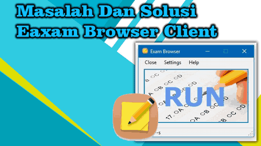 Masalah Dan Solusi Pada Exam Browser Client UNBK