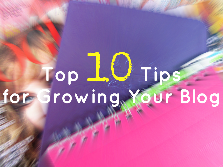 top-10-tips-for-growing-your-blog