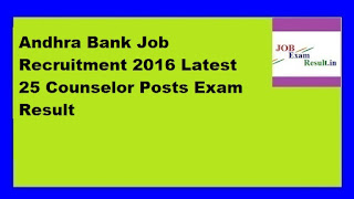 Andhra Bank Job Recruitment 2016 Latest 25 Counselor Posts Exam Result