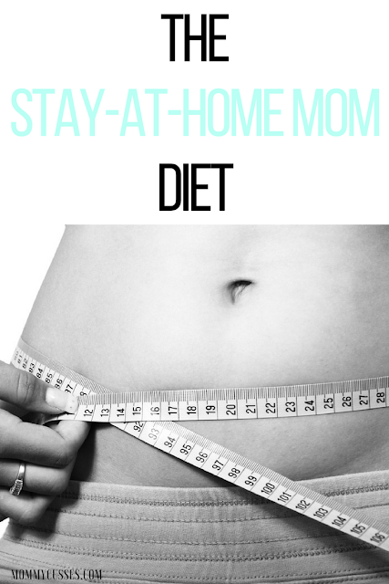 The stay at home mom diet by Mommy Cusses