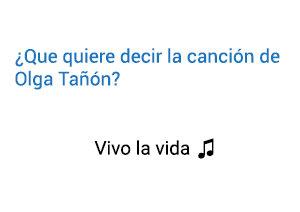 Significado de la canción Vivo La Vida Olga Tañón.