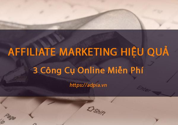 3 công cụ Online miễn phí giúp Affiliate Marketing hiệu quả