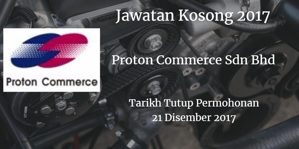 Jawatan Kosong Proton Commerce Sdn Bhd 21 Disember 2017