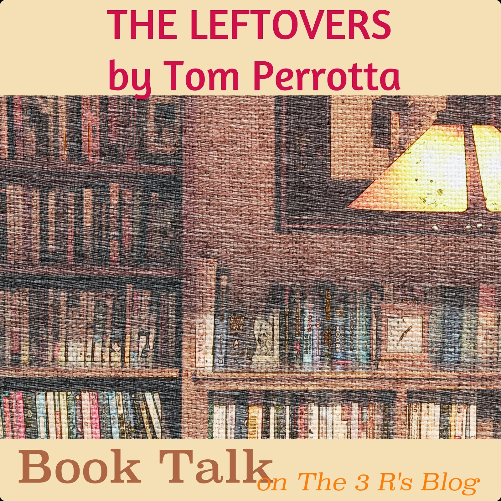 Book Talk about THE LEFTOVERS on The 3 Rs Blog