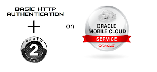 Oracle Mobile Cloud Service (MCS): An introduction to API security: Basic Authentication and OAuth2