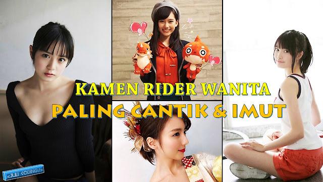 Kamen Rider Wanita Paling Cantik, Seksi dan Imut