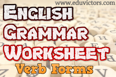 CBSE Class 6-12 - English Grammar Worksheet - Verb Forms (#cbsenotes)(#eduvictors)