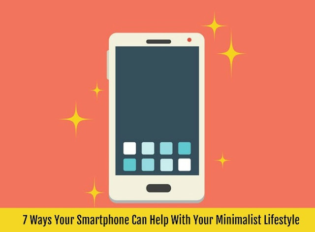 7 Ways Your Smartphone Can Help With Your Minimalist Lifestyle